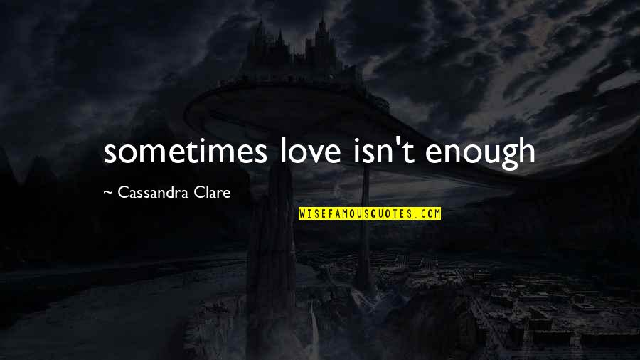 Sometimes Love Is Just Not Enough Quotes By Cassandra Clare: sometimes love isn't enough