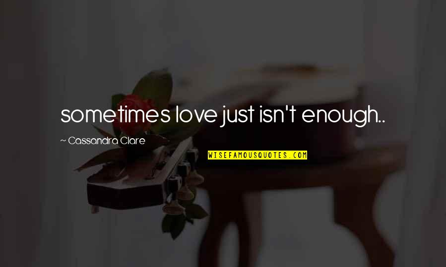 Sometimes Love Is Just Not Enough Quotes By Cassandra Clare: sometimes love just isn't enough..