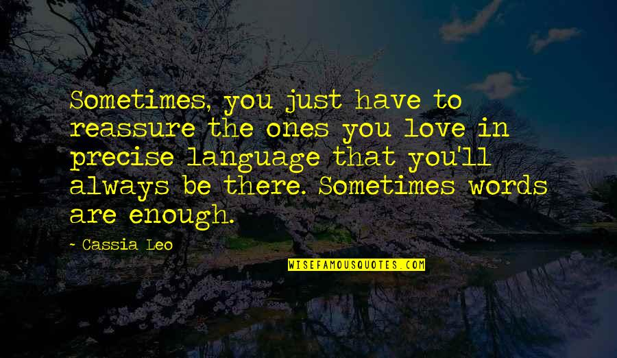 Sometimes Love Is Just Not Enough Quotes By Cassia Leo: Sometimes, you just have to reassure the ones