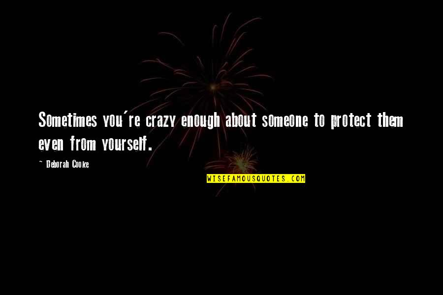 Sometimes Love Is Just Not Enough Quotes By Deborah Cooke: Sometimes you're crazy enough about someone to protect