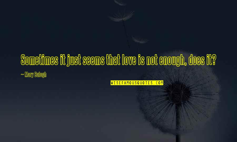 Sometimes Love Is Just Not Enough Quotes By Mary Balogh: Sometimes it just seems that love is not