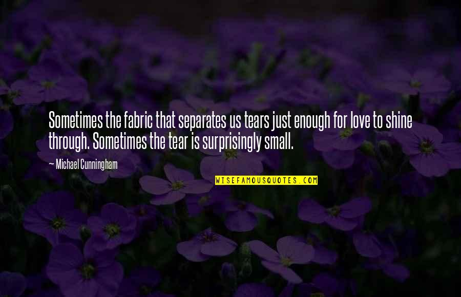 Sometimes Love Is Just Not Enough Quotes By Michael Cunningham: Sometimes the fabric that separates us tears just