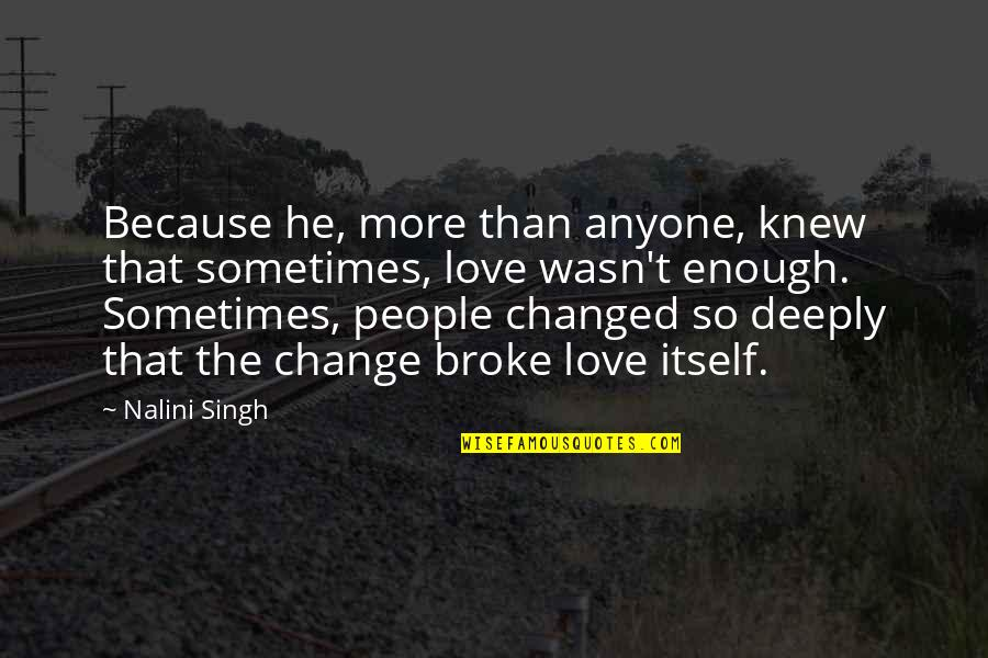 Sometimes Love Is Just Not Enough Quotes By Nalini Singh: Because he, more than anyone, knew that sometimes,