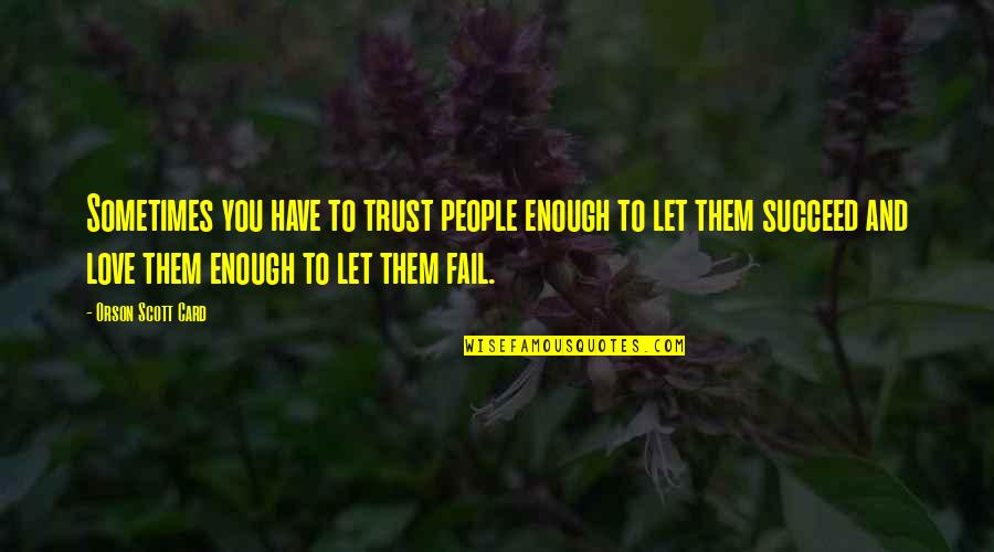 Sometimes Love Is Just Not Enough Quotes By Orson Scott Card: Sometimes you have to trust people enough to