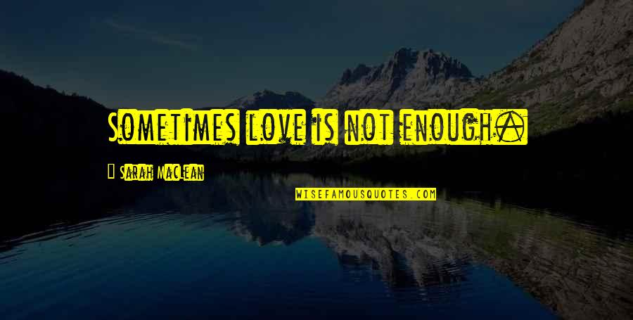 Sometimes Love Is Just Not Enough Quotes By Sarah MacLean: Sometimes love is not enough.