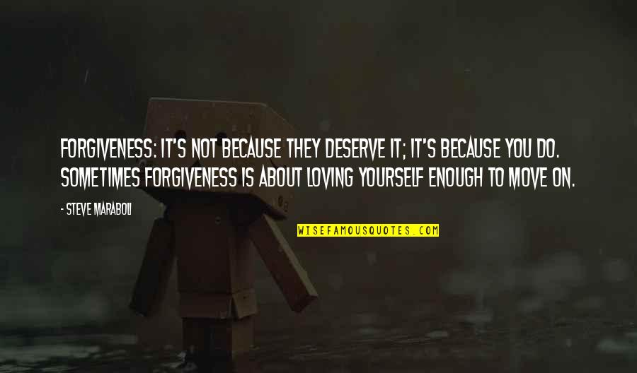 Sometimes Love Is Just Not Enough Quotes By Steve Maraboli: Forgiveness: It's not because they deserve it; it's