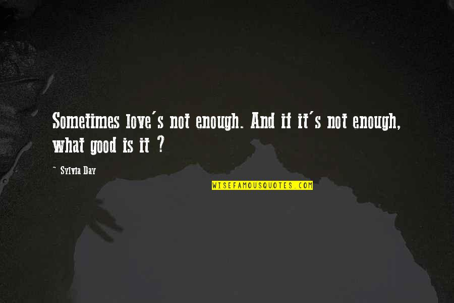 Sometimes Love Is Just Not Enough Quotes By Sylvia Day: Sometimes love's not enough. And if it's not