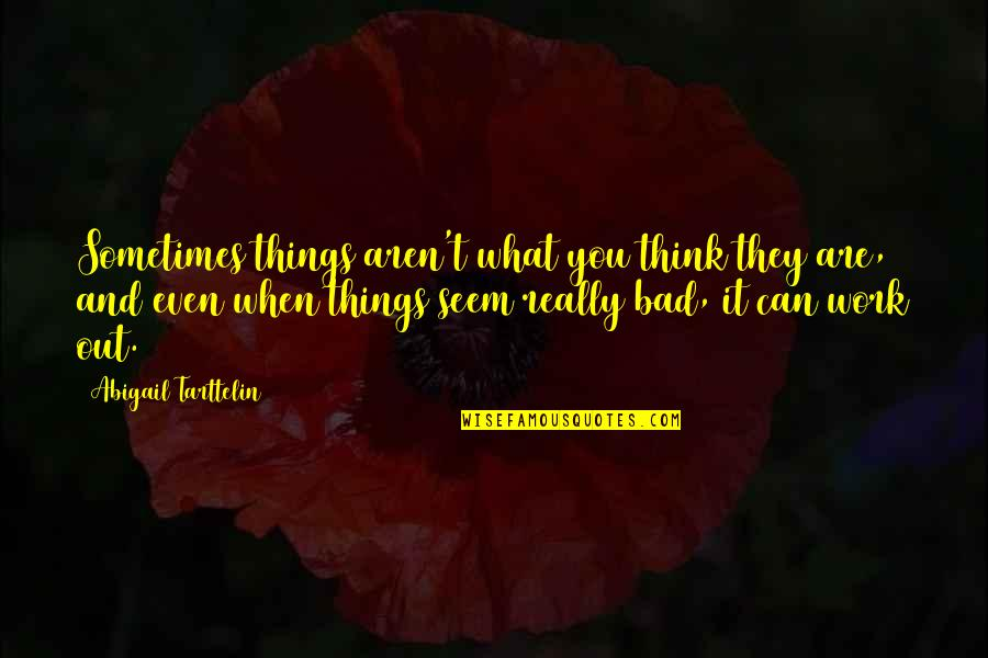 Sometimes Things Are Not What They Seem Quotes By Abigail Tarttelin: Sometimes things aren't what you think they are,