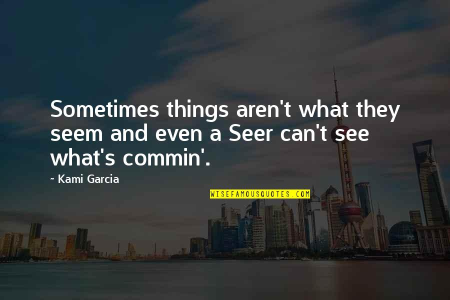 Sometimes Things Are Not What They Seem Quotes By Kami Garcia: Sometimes things aren't what they seem and even