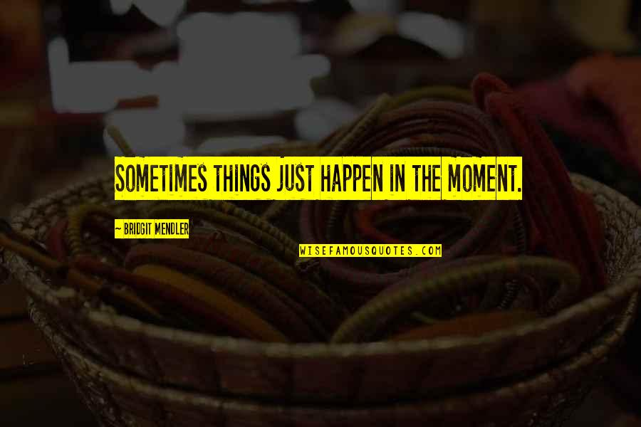 Sometimes Things Just Happen Quotes By Bridgit Mendler: Sometimes things just happen in the moment.