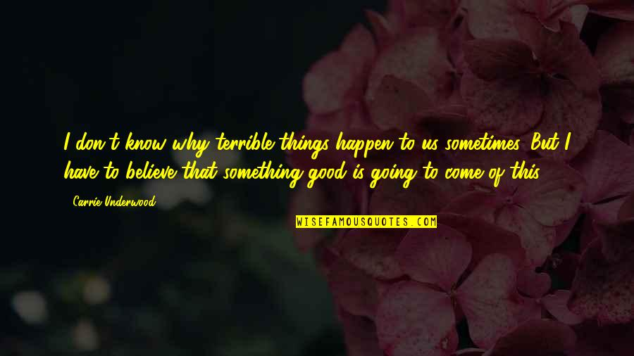 Sometimes Things Just Happen Quotes By Carrie Underwood: I don't know why terrible things happen to