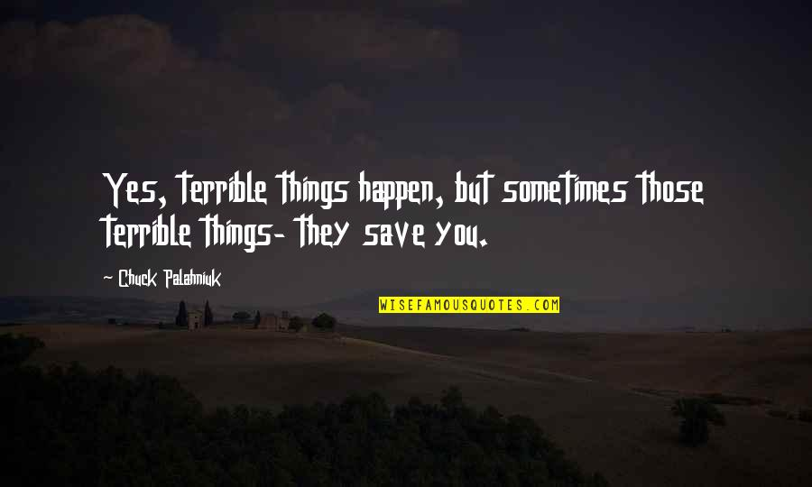 Sometimes Things Just Happen Quotes By Chuck Palahniuk: Yes, terrible things happen, but sometimes those terrible