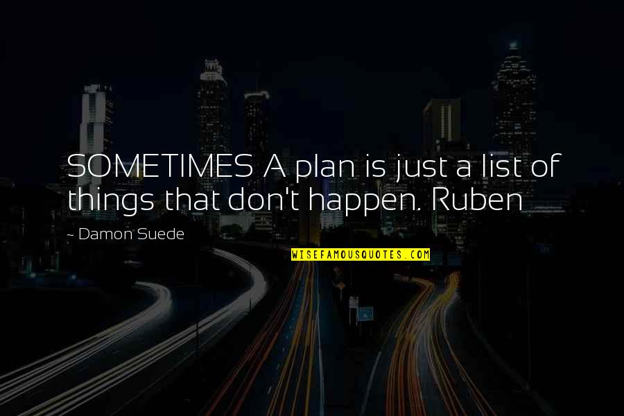 Sometimes Things Just Happen Quotes By Damon Suede: SOMETIMES A plan is just a list of