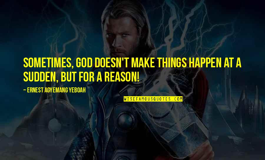 Sometimes Things Just Happen Quotes By Ernest Agyemang Yeboah: Sometimes, God doesn't make things happen at a