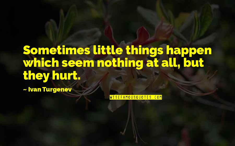 Sometimes Things Just Happen Quotes By Ivan Turgenev: Sometimes little things happen which seem nothing at