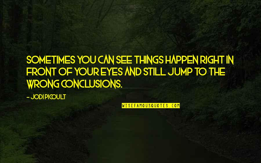 Sometimes Things Just Happen Quotes By Jodi Picoult: Sometimes you can see things happen right in