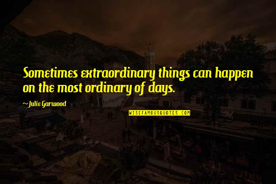 Sometimes Things Just Happen Quotes By Julie Garwood: Sometimes extraordinary things can happen on the most