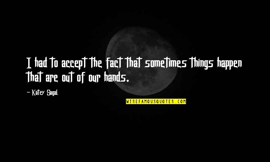 Sometimes Things Just Happen Quotes By Katey Sagal: I had to accept the fact that sometimes