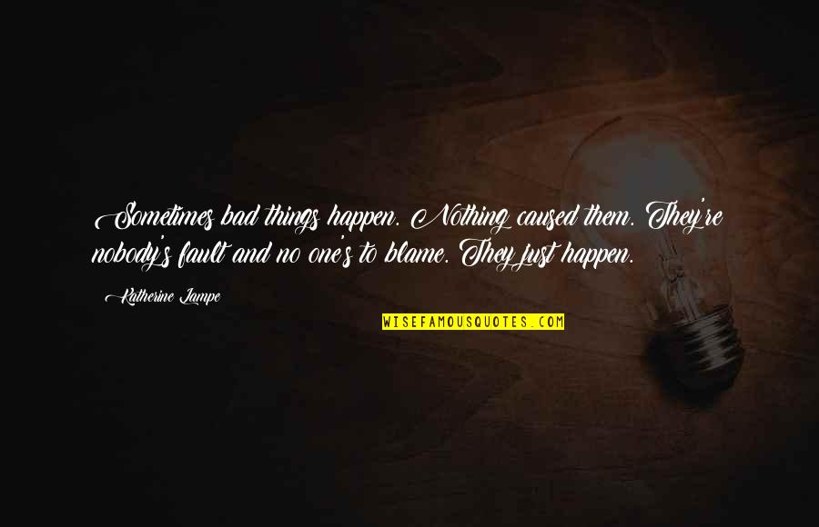 Sometimes Things Just Happen Quotes By Katherine Lampe: Sometimes bad things happen. Nothing caused them. They're