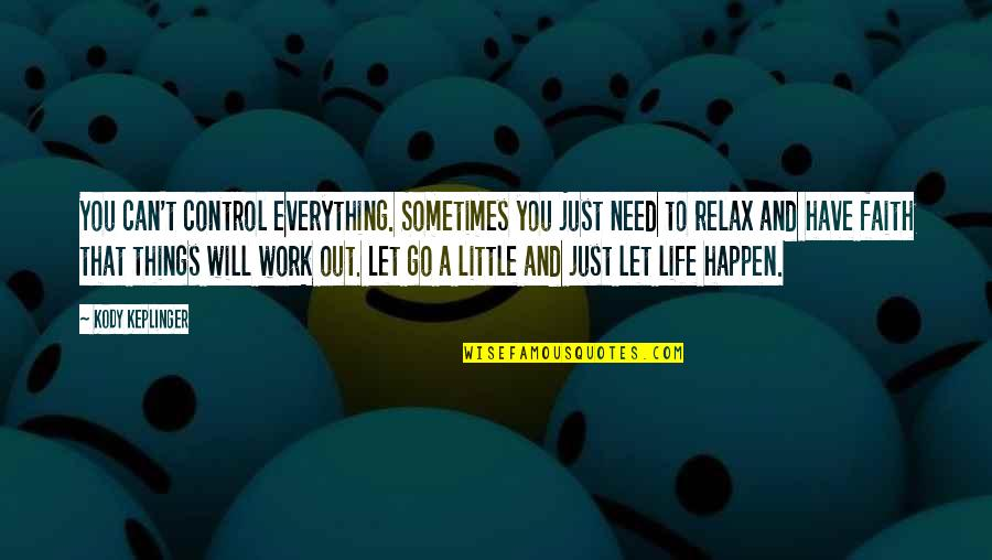 Sometimes Things Just Happen Quotes By Kody Keplinger: You can't control everything. Sometimes you just need