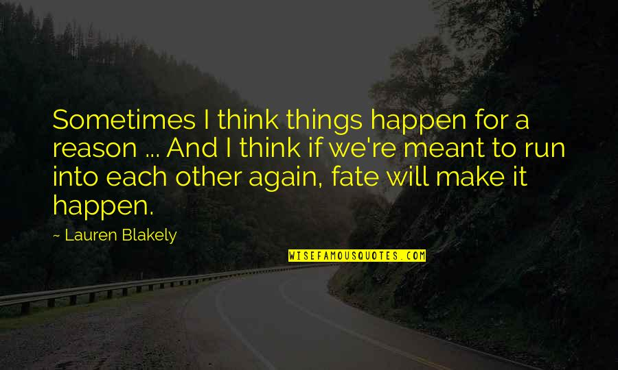 Sometimes Things Just Happen Quotes By Lauren Blakely: Sometimes I think things happen for a reason