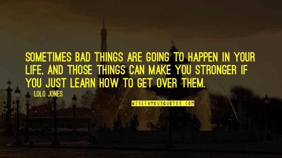 Sometimes Things Just Happen Quotes By Lolo Jones: Sometimes bad things are going to happen in