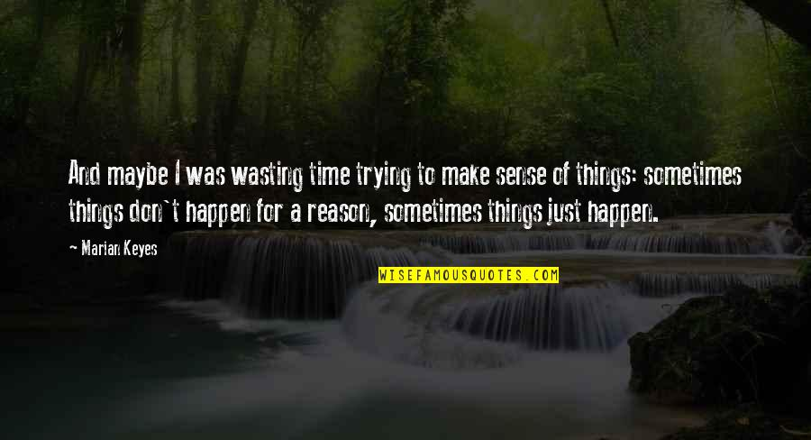 Sometimes Things Just Happen Quotes By Marian Keyes: And maybe I was wasting time trying to