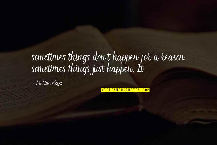 Sometimes Things Just Happen Quotes By Marian Keyes: sometimes things don't happen for a reason, sometimes