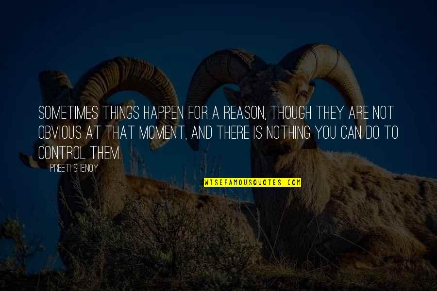 Sometimes Things Just Happen Quotes By Preeti Shenoy: Sometimes things happen for a reason, though they