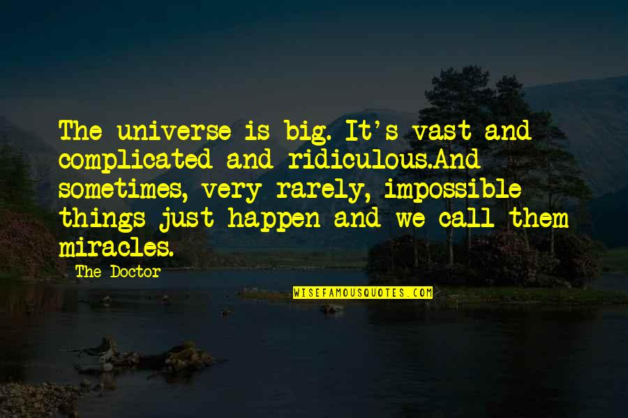 Sometimes Things Just Happen Quotes By The Doctor: The universe is big. It's vast and complicated