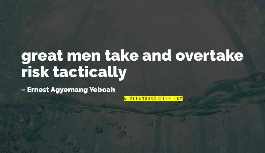 Sometimes We Need To Accept Change In Order To Grow Quotes By Ernest Agyemang Yeboah: great men take and overtake risk tactically