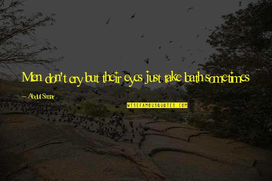 Sometimes You Cry Quotes By Abdul Sattar: Men don't cry but their eyes just take