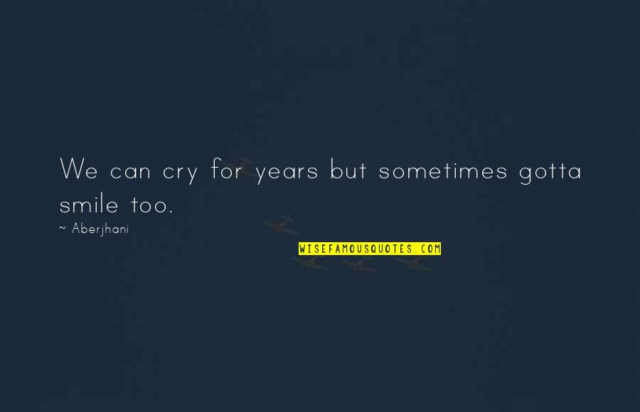 Sometimes You Cry Quotes By Aberjhani: We can cry for years but sometimes gotta