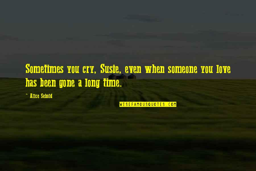 Sometimes You Cry Quotes By Alice Sebold: Sometimes you cry, Susie, even when someone you