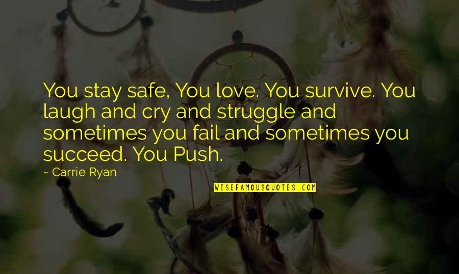 Sometimes You Cry Quotes By Carrie Ryan: You stay safe, You love. You survive. You