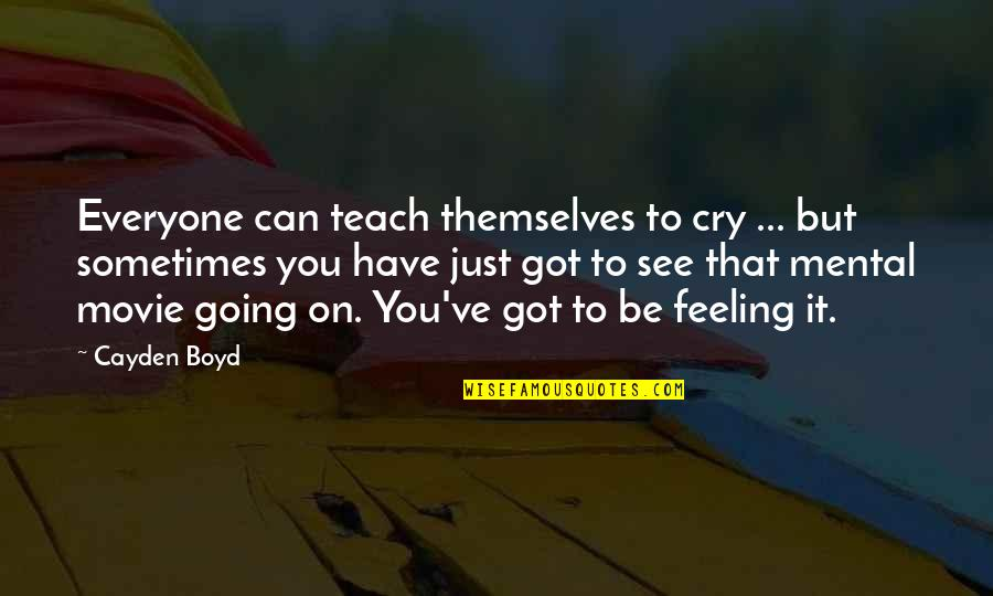 Sometimes You Cry Quotes By Cayden Boyd: Everyone can teach themselves to cry ... but