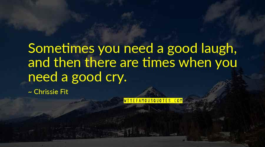 Sometimes You Cry Quotes By Chrissie Fit: Sometimes you need a good laugh, and then