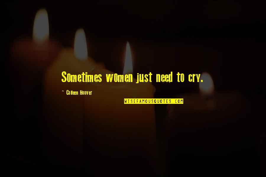 Sometimes You Cry Quotes By Colleen Hoover: Sometimes women just need to cry.