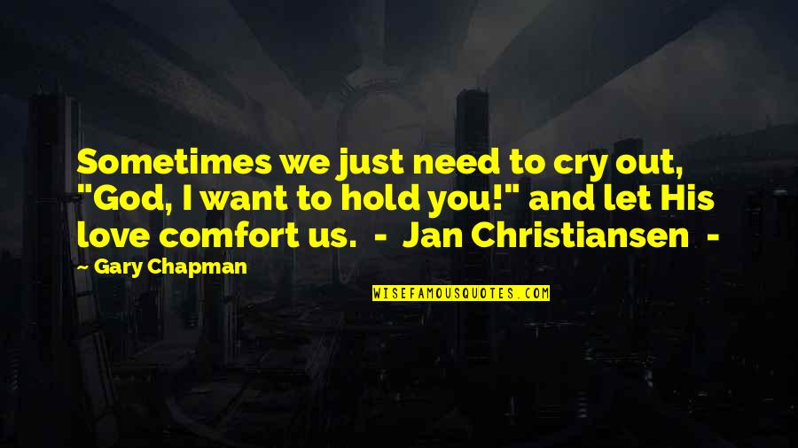 "Sometimes You Cry Quotes By Gary Chapman: Sometimes we just need to cry out, ""God,"