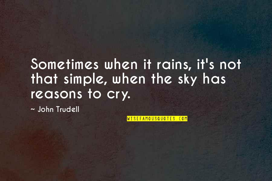 Sometimes You Cry Quotes By John Trudell: Sometimes when it rains, it's not that simple,