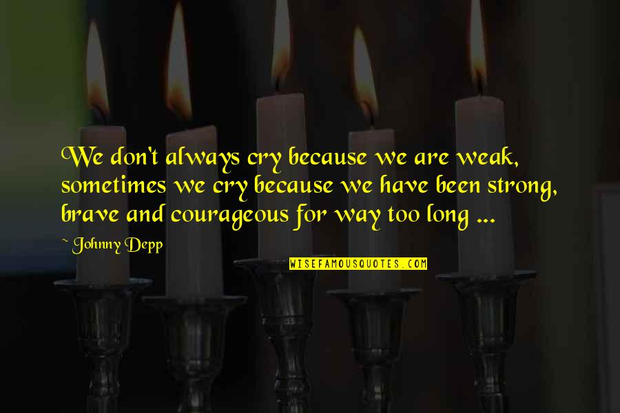 Sometimes You Cry Quotes By Johnny Depp: We don't always cry because we are weak,