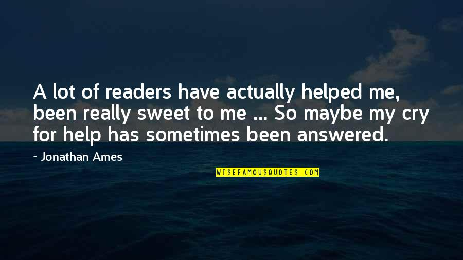 Sometimes You Cry Quotes By Jonathan Ames: A lot of readers have actually helped me,