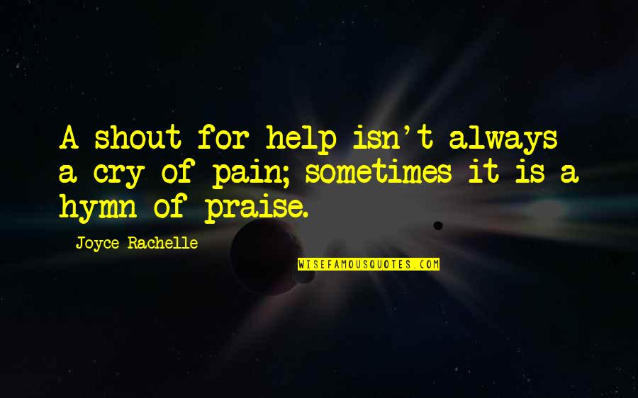 Sometimes You Cry Quotes By Joyce Rachelle: A shout for help isn't always a cry