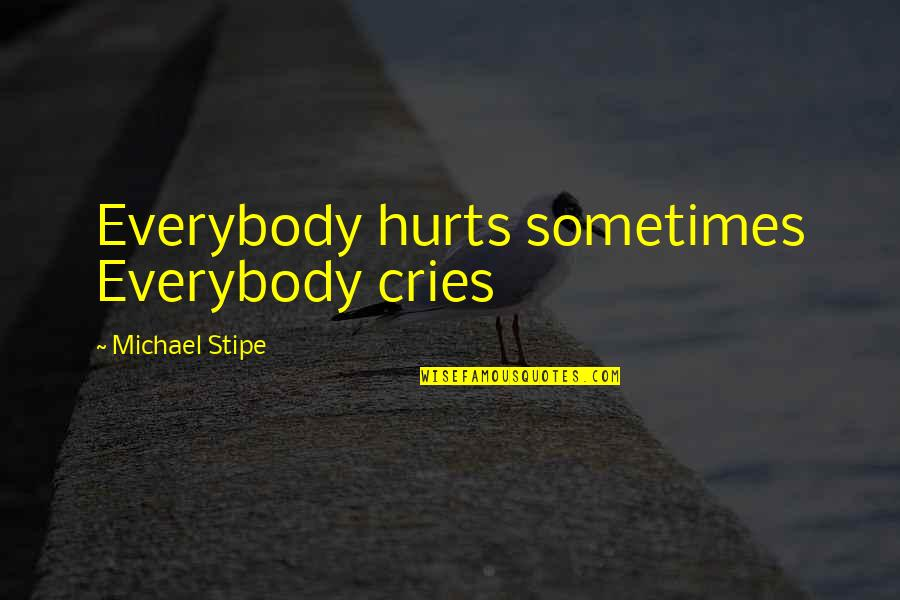 Sometimes You Cry Quotes By Michael Stipe: Everybody hurts sometimes Everybody cries