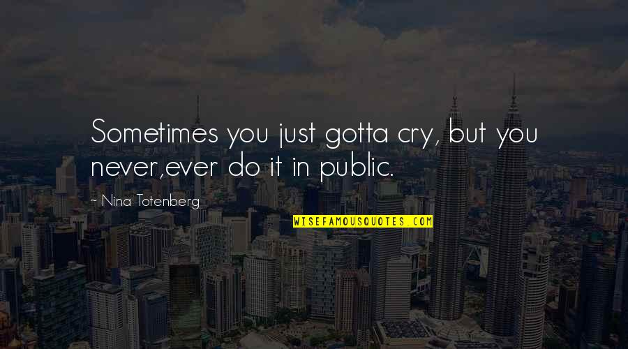 Sometimes You Cry Quotes By Nina Totenberg: Sometimes you just gotta cry, but you never,ever