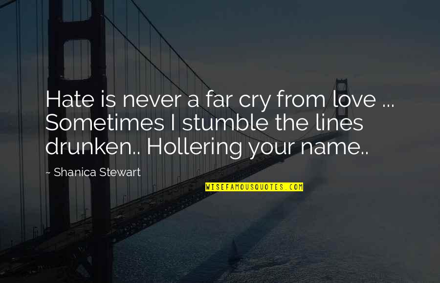 Sometimes You Cry Quotes By Shanica Stewart: Hate is never a far cry from love