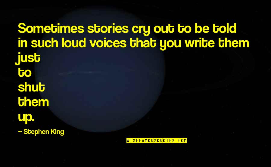 Sometimes You Cry Quotes By Stephen King: Sometimes stories cry out to be told in