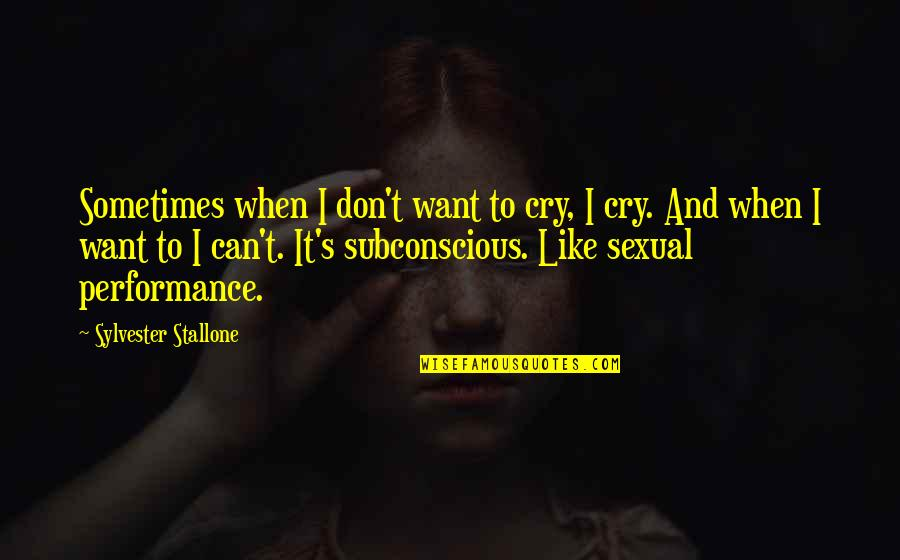 Sometimes You Cry Quotes By Sylvester Stallone: Sometimes when I don't want to cry, I