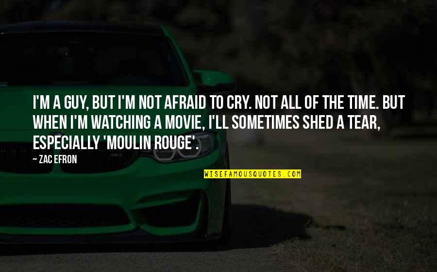 Sometimes You Cry Quotes By Zac Efron: I'm a guy, but I'm not afraid to