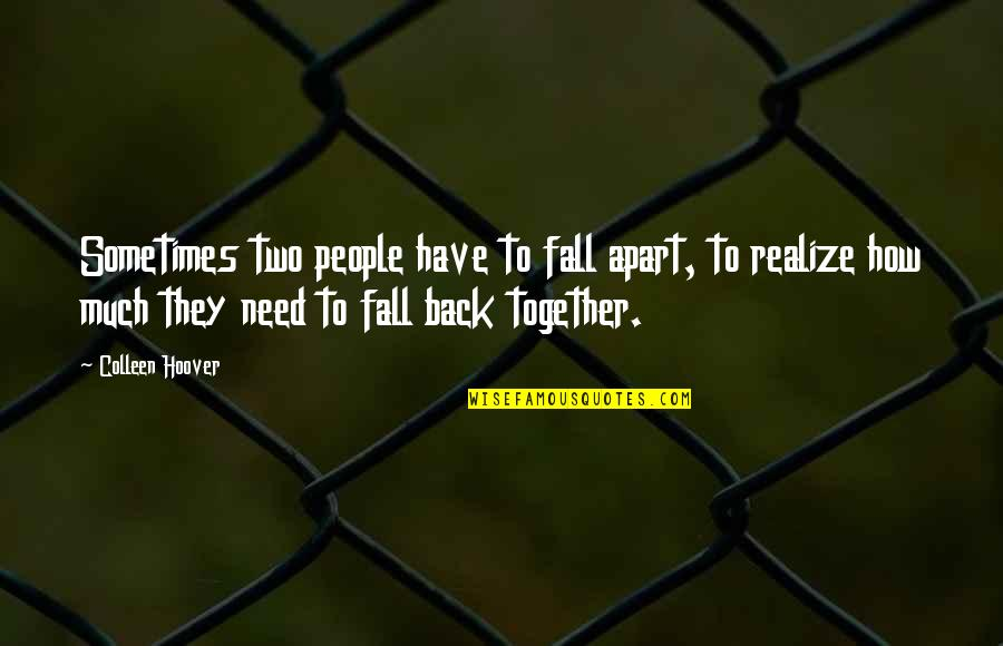 Sometimes You Fall In Love Quotes By Colleen Hoover: Sometimes two people have to fall apart, to